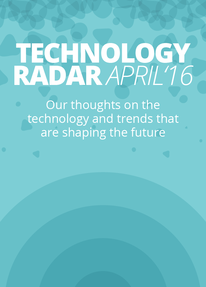 Read the latest Technology Radar – Our thoughts on the technology and trends that are shaping the future
