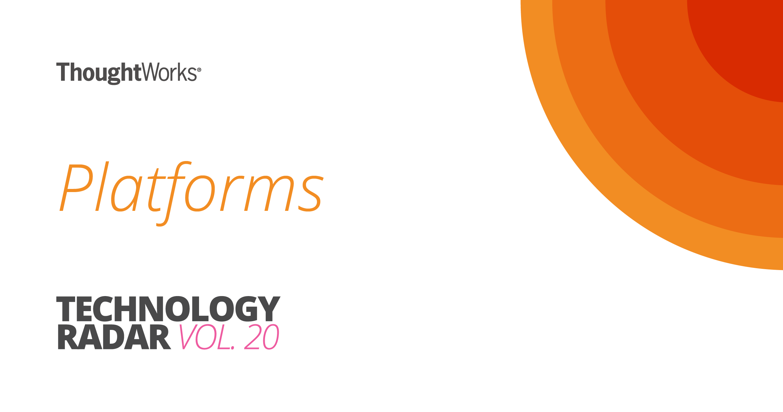 Platforms | Technology Radar | ThoughtWorks